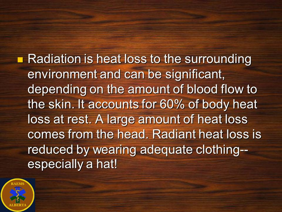 Radiation is heat loss to the surrounding environment and can be significant, depending on the amount of blood flow to the skin. It accounts for 60% o