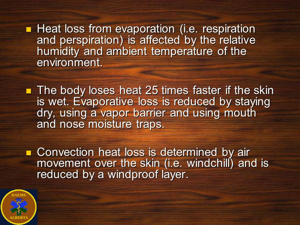 Heat loss from evaporation (i.e. respiration and perspiration) is affected by the relative humidity and ambient temperature of the environment. Heat l