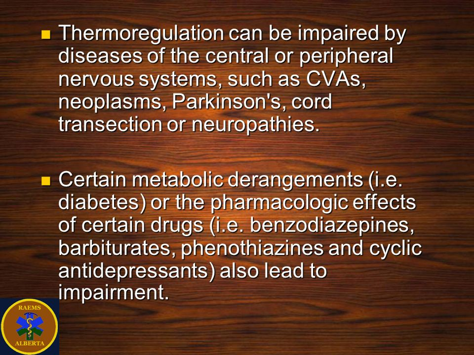 Thermoregulation can be impaired by diseases of the central or peripheral nervous systems, such as CVAs, neoplasms, Parkinson's, cord transection or n