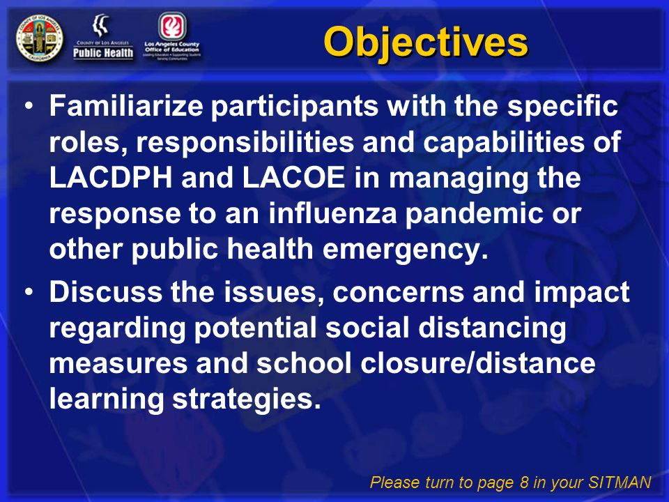 Objectives Familiarize participants with the specific roles, responsibilities and capabilities of LACDPH and LACOE in managing the response to an infl