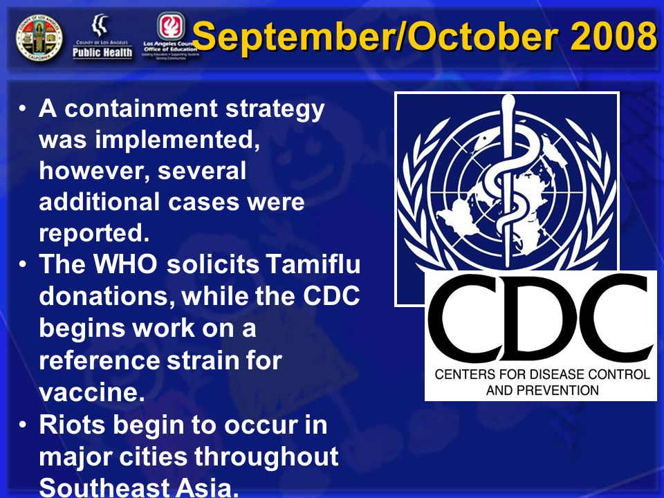 September/October 2008 A containment strategy was implemented, however, several additional cases were reported. The WHO solicits Tamiflu donations, wh