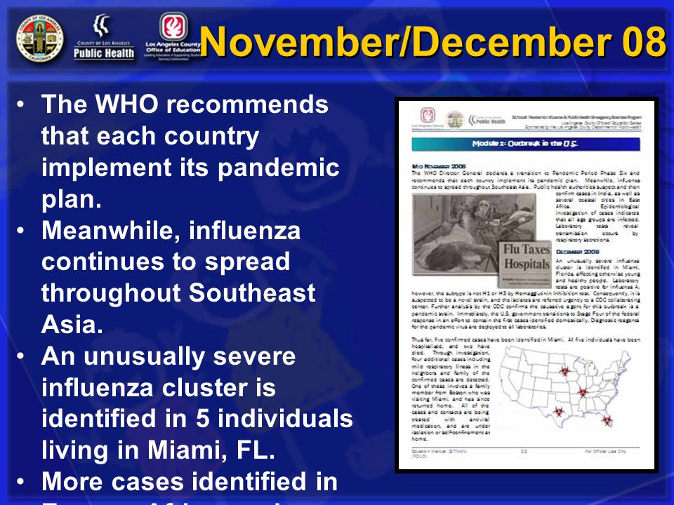 November/December 08 The WHO recommends that each country implement its pandemic plan. Meanwhile, influenza continues to spread throughout Southeast A