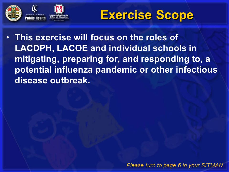 Exercise Scope This exercise will focus on the roles of LACDPH, LACOE and individual schools in mitigating, preparing for, and responding to, a potent