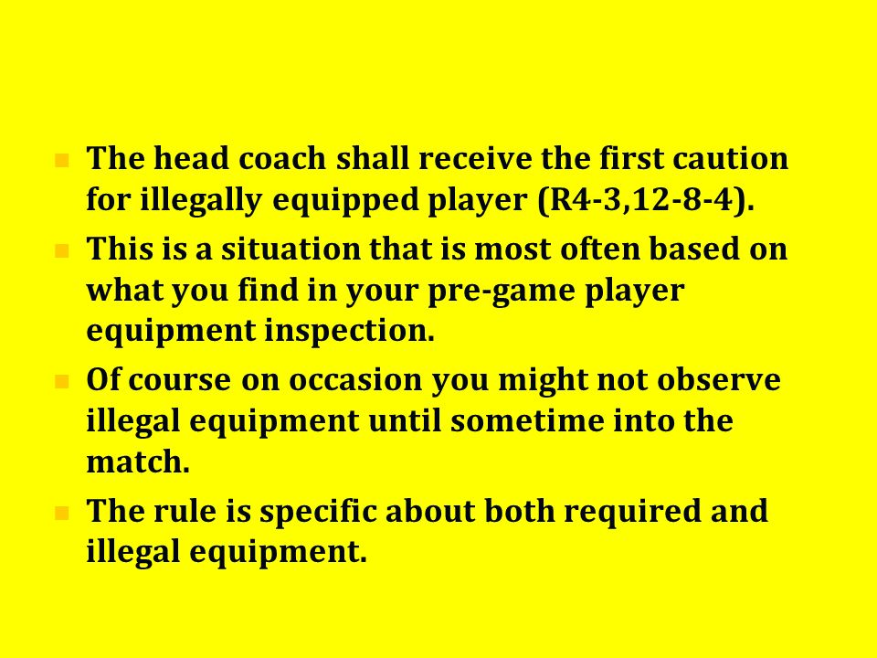 The head coach shall receive the first caution for illegally equipped player (R4-3,12-8-4).