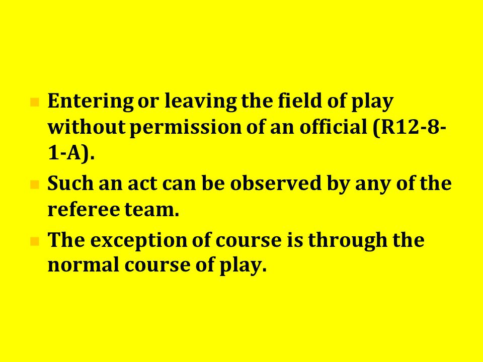 Entering or leaving the field of play without permission of an official (R12-8- 1-A).