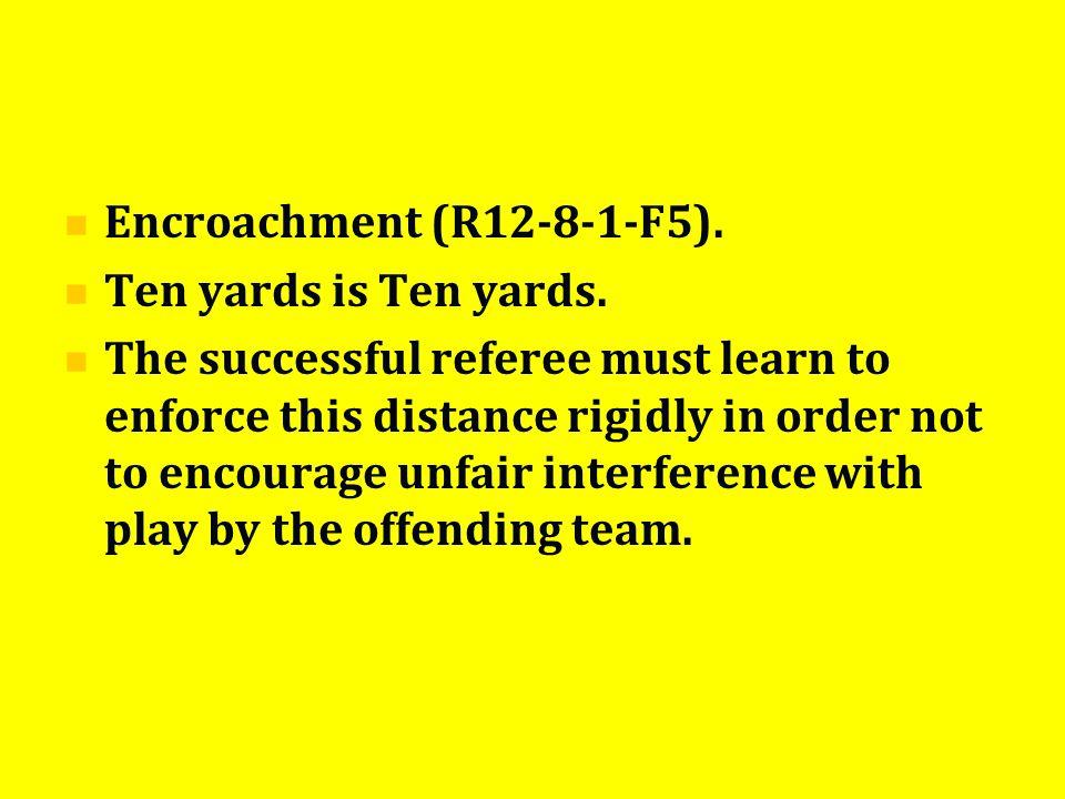 Encroachment (R12-8-1-F5). Ten yards is Ten yards.