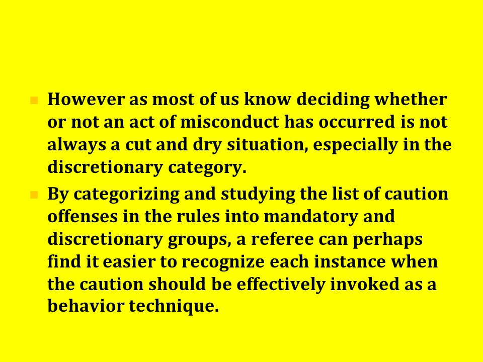 However as most of us know deciding whether or not an act of misconduct has occurred is not always a cut and dry situation, especially in the discreti