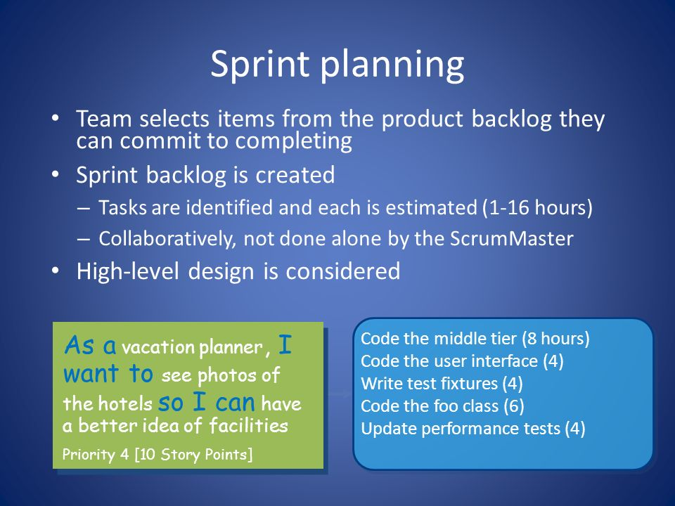 Sprint planning Team selects items from the product backlog they can commit to completing Sprint backlog is created – Tasks are identified and each is