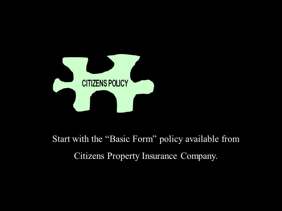 Start with the Basic Form policy available from Citizens Property Insurance Company.