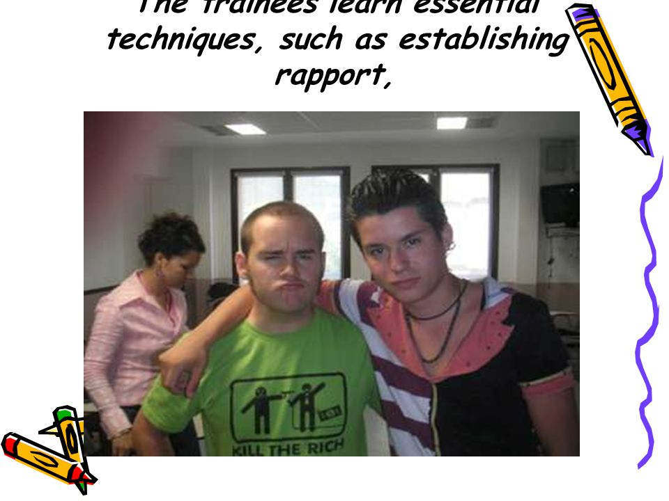 The trainees learn essential techniques, such as establishing rapport,