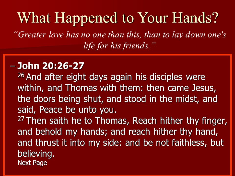 –John 20:26-27 26 And after eight days again his disciples were within, and Thomas with them: then came Jesus, the doors being shut, and stood in the