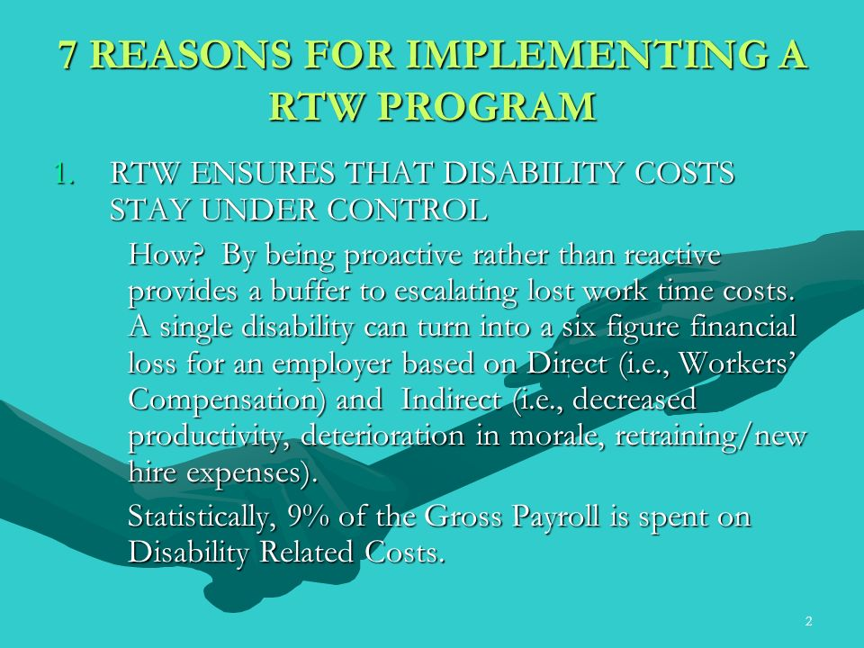 2 7 REASONS FOR IMPLEMENTING A RTW PROGRAM 1.RTW ENSURES THAT DISABILITY COSTS STAY UNDER CONTROL How.