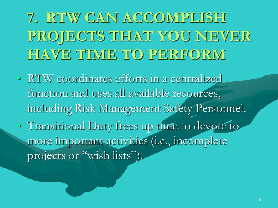 8 7. RTW CAN ACCOMPLISH PROJECTS THAT YOU NEVER HAVE TIME TO PERFORM RTW coordinates efforts in a centralized function and uses all available resource