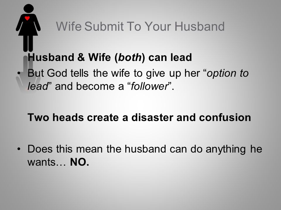 Husband & Wife (both) can lead But God tells the wife to give up her option to lead and become a follower.