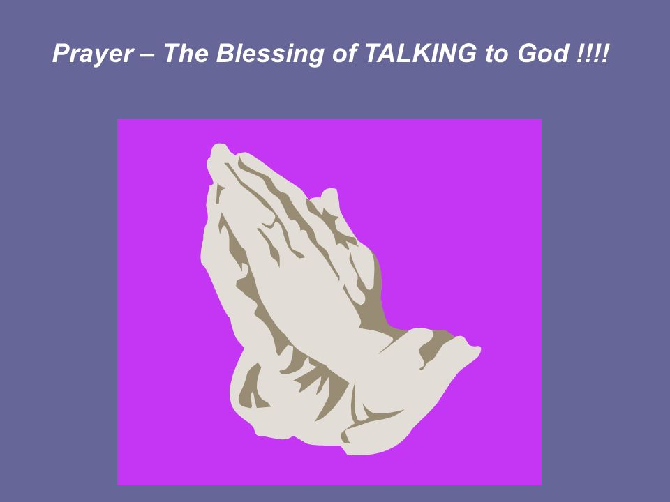 Prayer – The Blessing of TALKING to God !!!!