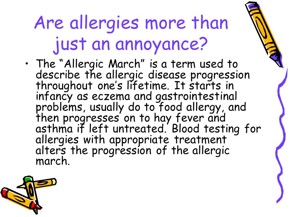 Are allergies more than just an annoyance? The Allergic March is a term used to describe the allergic disease progression throughout ones lifetime. It