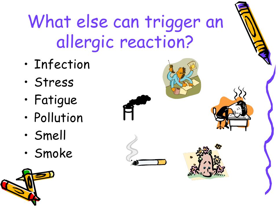 What else can trigger an allergic reaction? Infection Stress Fatigue Pollution Smell Smoke