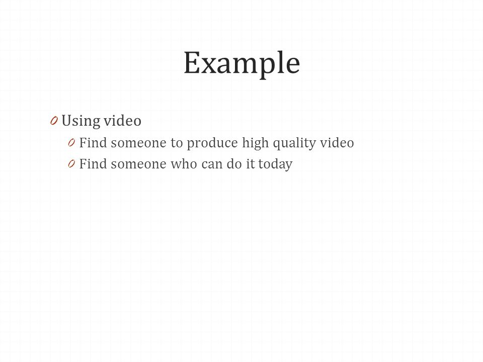 Example 0 Using video 0 Find someone to produce high quality video 0 Find someone who can do it today