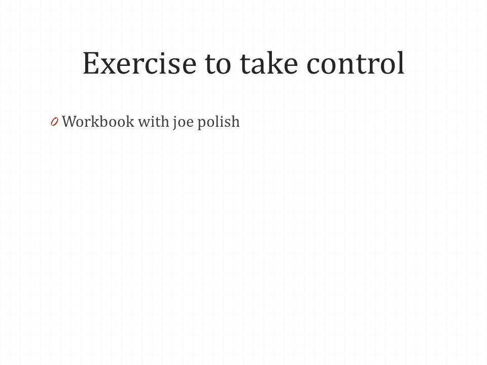 Exercise to take control 0 Workbook with joe polish