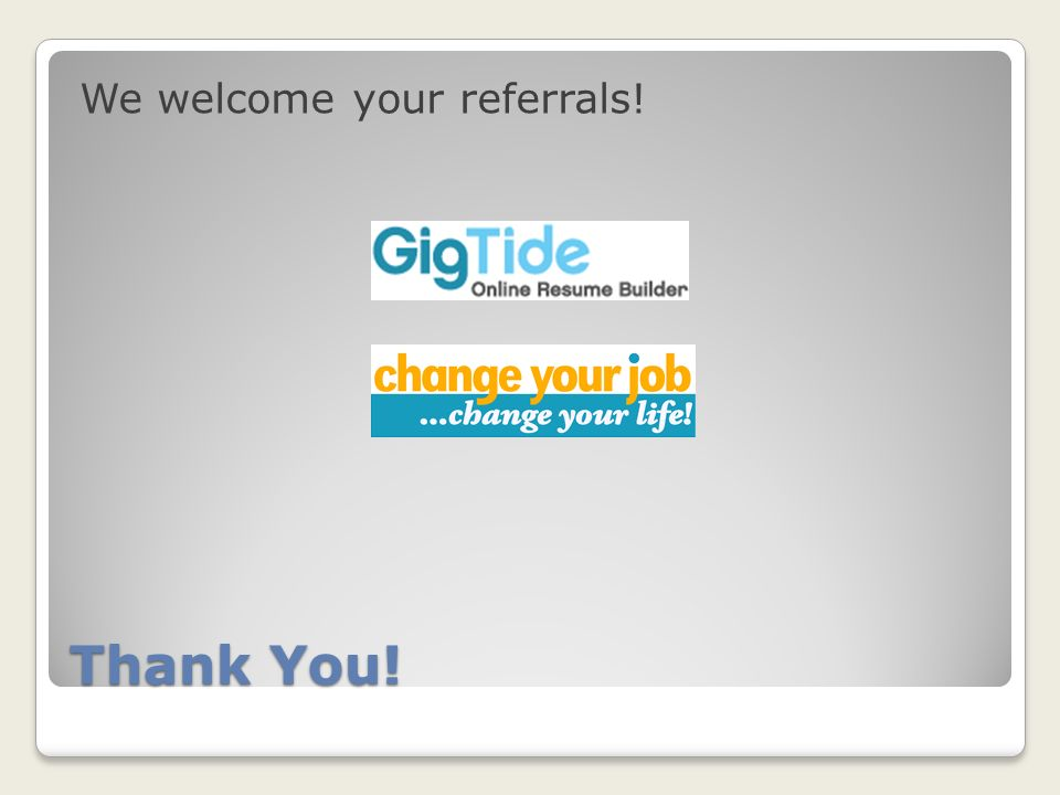 Thank You! We welcome your referrals!