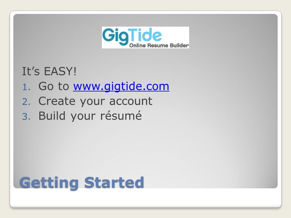 Getting Started Its EASY. 1. Go to www.gigtide.comwww.gigtide.com 2.