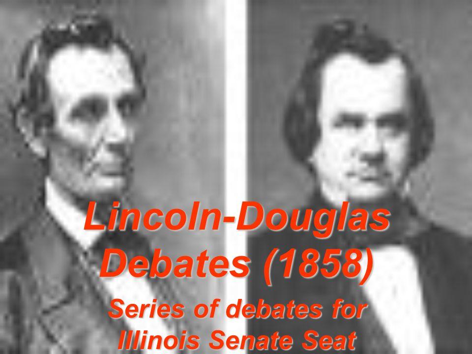Lincoln-Douglas Debates (1858) Series of debates for Illinois Senate Seat