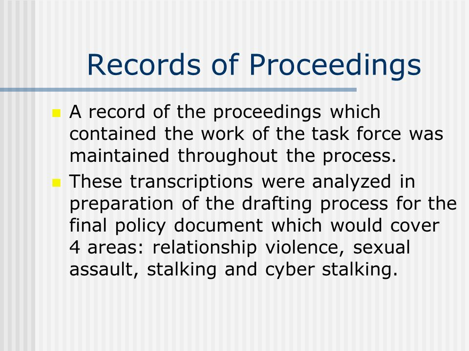 Records of Proceedings A record of the proceedings which contained the work of the task force was maintained throughout the process.