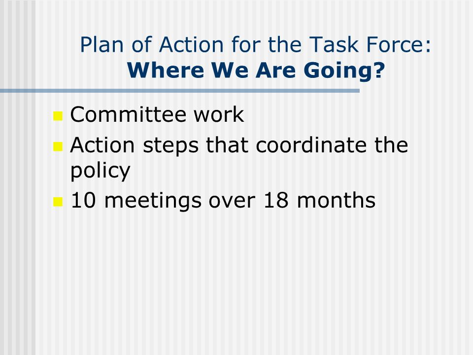 Plan of Action for the Task Force: Where We Are Going.