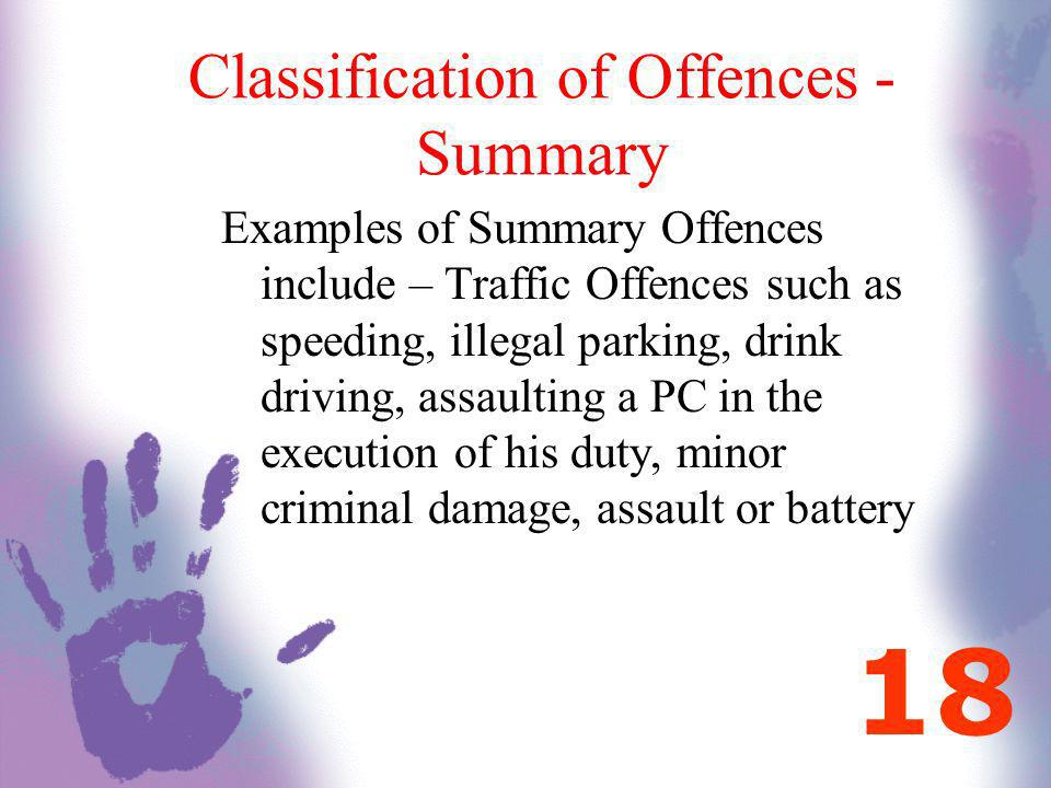 Classification of Offences - Summary Examples of Summary Offences include – Traffic Offences such as speeding, illegal parking, drink driving, assault