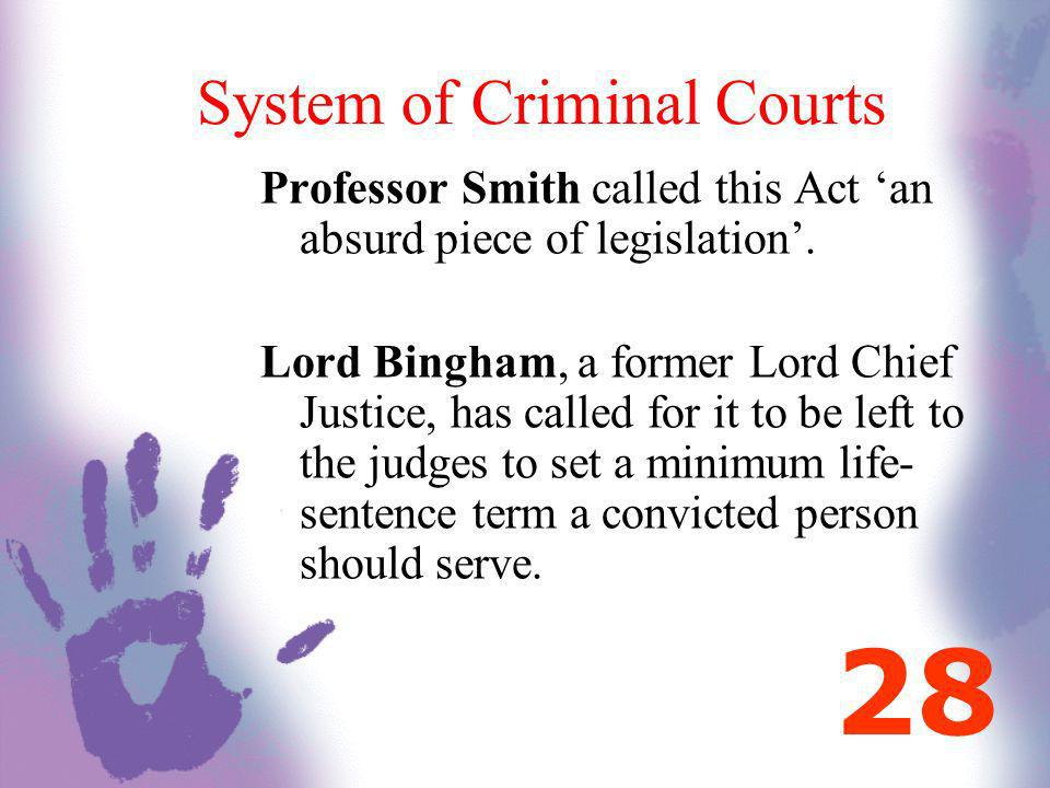 System of Criminal Courts Professor Smith called this Act an absurd piece of legislation. Lord Bingham, a former Lord Chief Justice, has called for it