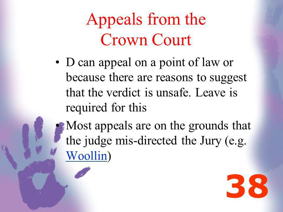Appeals from the Crown Court D can appeal on a point of law or because there are reasons to suggest that the verdict is unsafe. Leave is required for