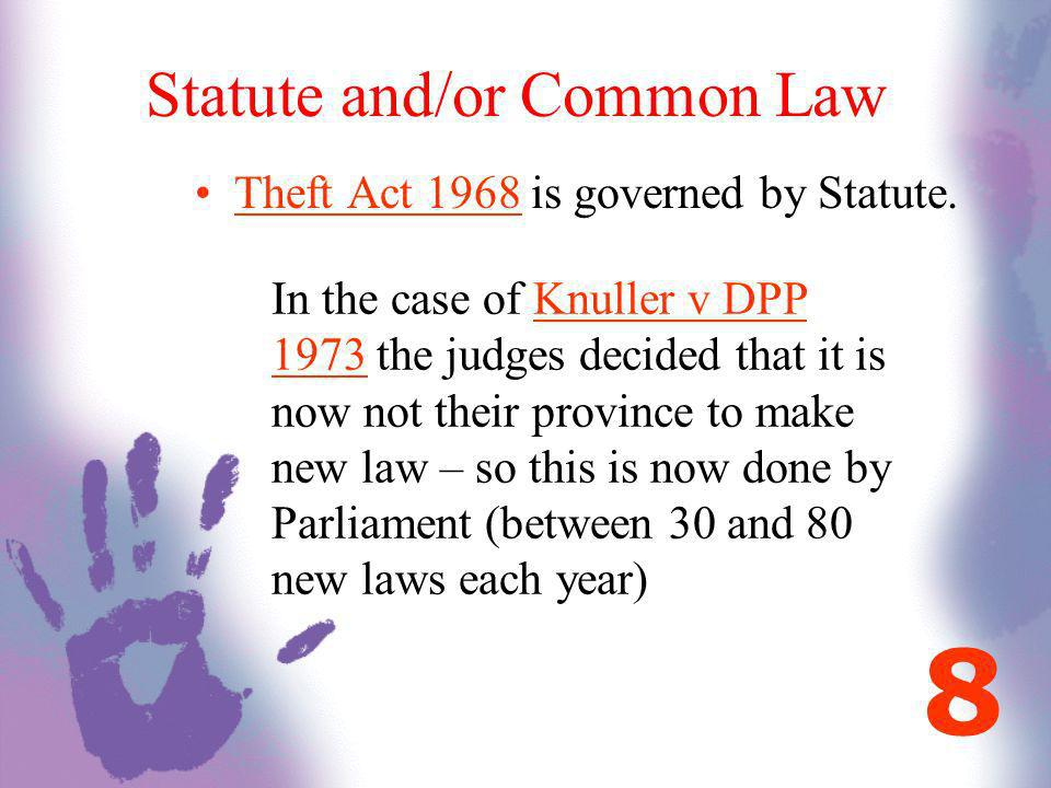 Statute and/or Common Law Theft Act 1968 is governed by Statute. In the case of Knuller v DPP 1973 the judges decided that it is now not their provinc