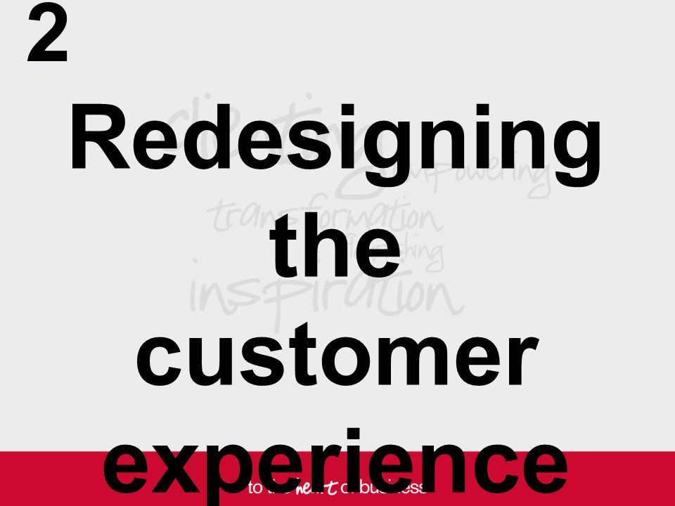 Redesigning the customer experience 2