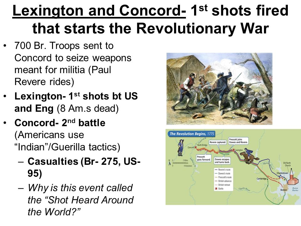 Lexington and Concord- 1 st shots fired that starts the Revolutionary War 700 Br.
