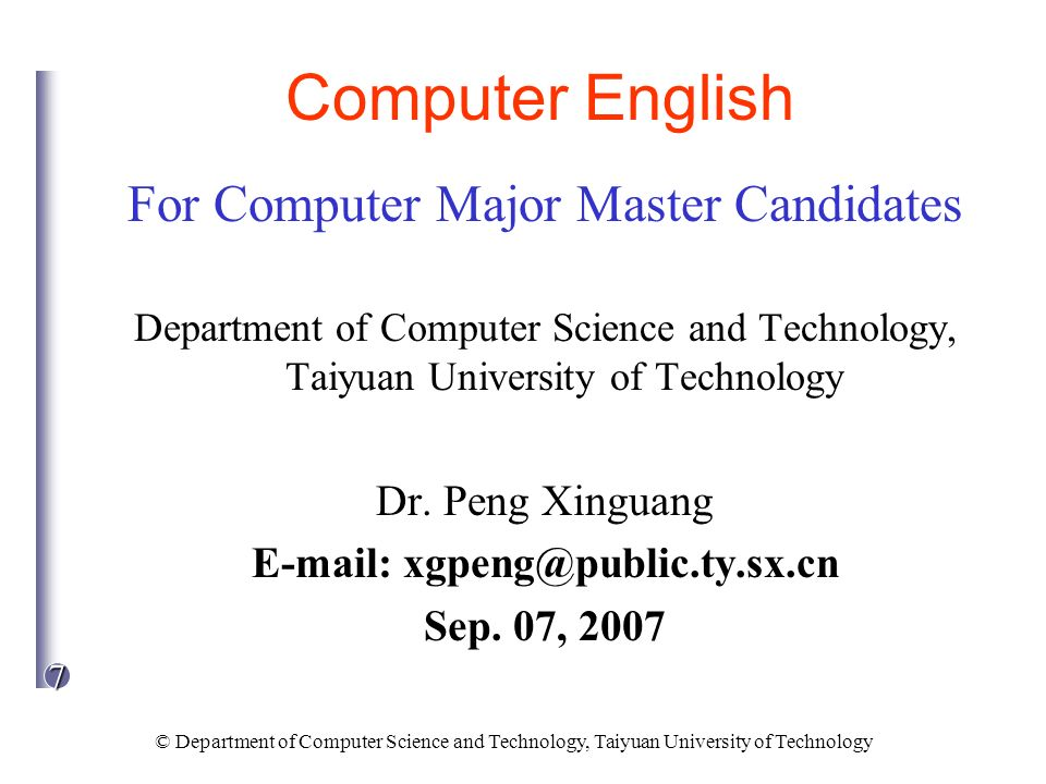 7 © Department of Computer Science and Technology, Taiyuan University of Technology Computer English For Computer Major Master Candidates Department o