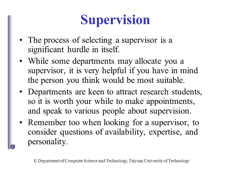 7 © Department of Computer Science and Technology, Taiyuan University of Technology Supervision The process of selecting a supervisor is a significant