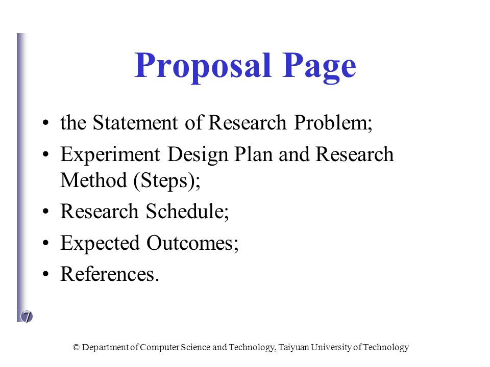 7 © Department of Computer Science and Technology, Taiyuan University of Technology Proposal Page the Statement of Research Problem; Experiment Design