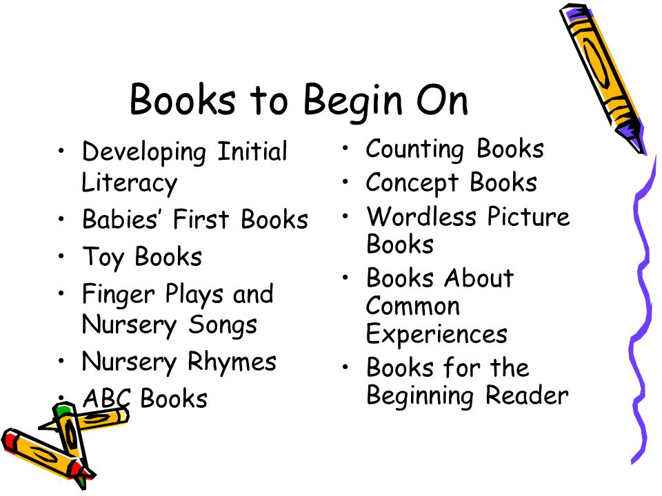 Books to Begin On Developing Initial Literacy Babies First Books Toy Books Finger Plays and Nursery Songs Nursery Rhymes ABC Books Counting Books Conc
