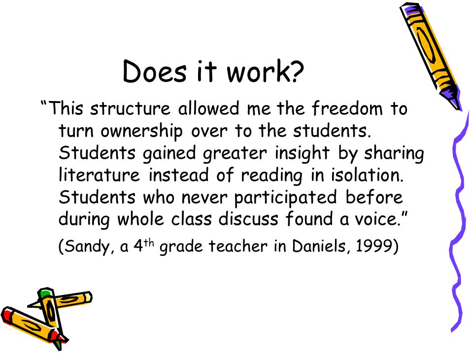 Does it work? This structure allowed me the freedom to turn ownership over to the students. Students gained greater insight by sharing literature inst