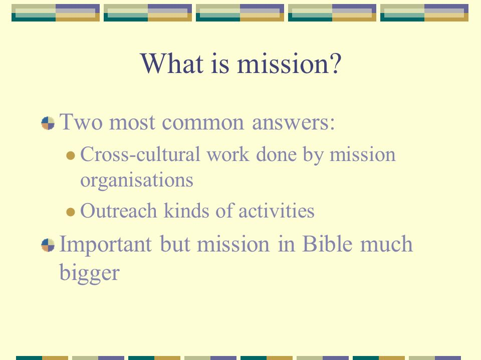 Starting with Gods Mission Long term purpose/intention to restore creation, all of human life Told in story of Bible Through IsraelJesuschurch/Spirit Church is mission Missional identity comes from role people of God play in biblical story