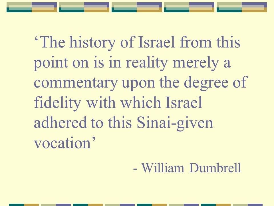 The history of Israel from this point on is in reality merely a commentary upon the degree of fidelity with which Israel adhered to this Sinai-given v