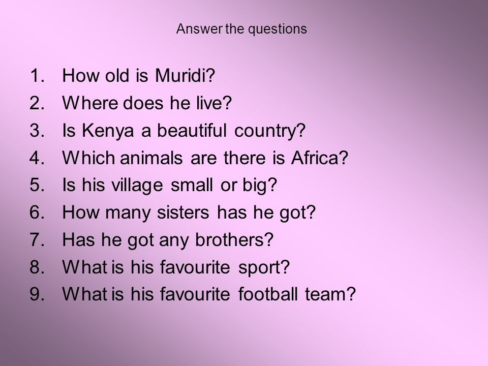 Answer the questions 1.How old is Muridi? 2.Where does he live? 3.Is Kenya a beautiful country? 4.Which animals are there is Africa? 5.Is his village