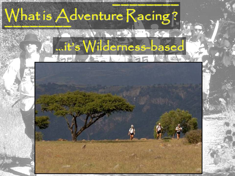 What is Adventure Racing ? ________ …its Wilderness-based ________