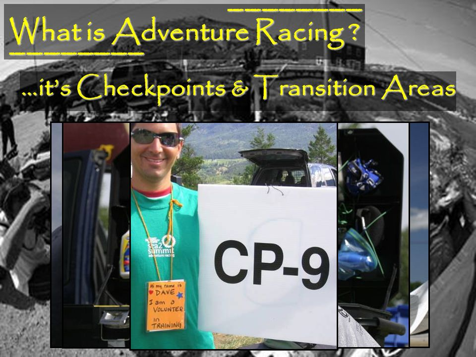 What is Adventure Racing ? ________ ________ …its Checkpoints & Transition Areas