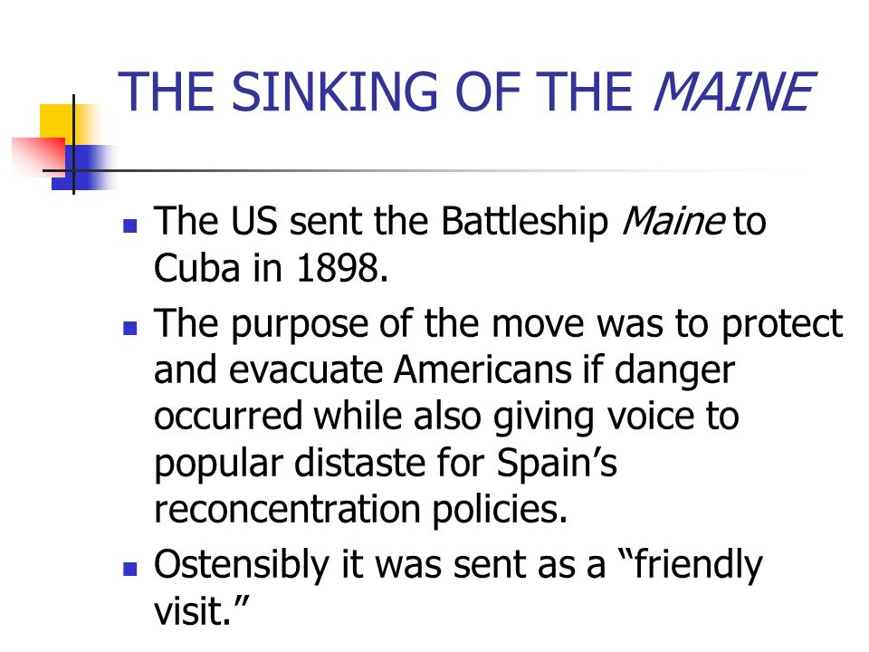 The US sent the Battleship Maine to Cuba in 1898. The purpose of the move was to protect and evacuate Americans if danger occurred while also giving v
