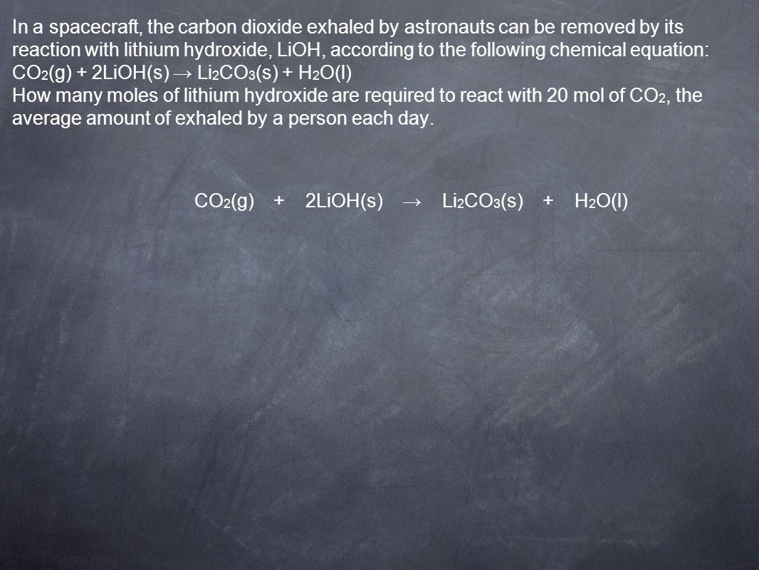CO 2 (g) + 2LiOH(s) Li 2 CO 3 (s) + H 2 O(l)