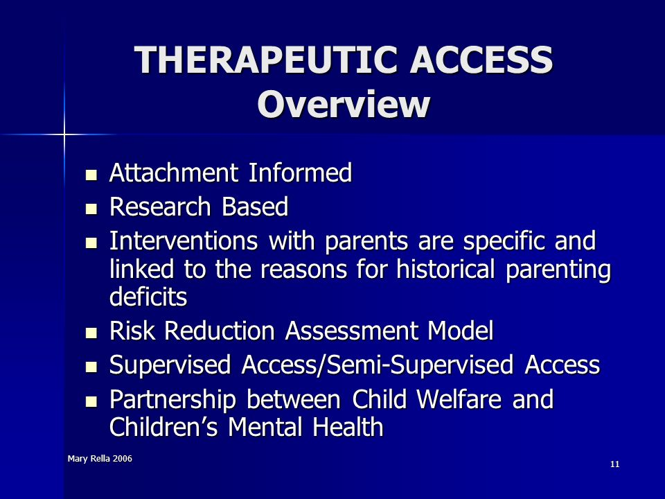 Mary Rella 2006 11 THERAPEUTIC ACCESS Overview Attachment Informed Attachment Informed Research Based Research Based Interventions with parents are sp