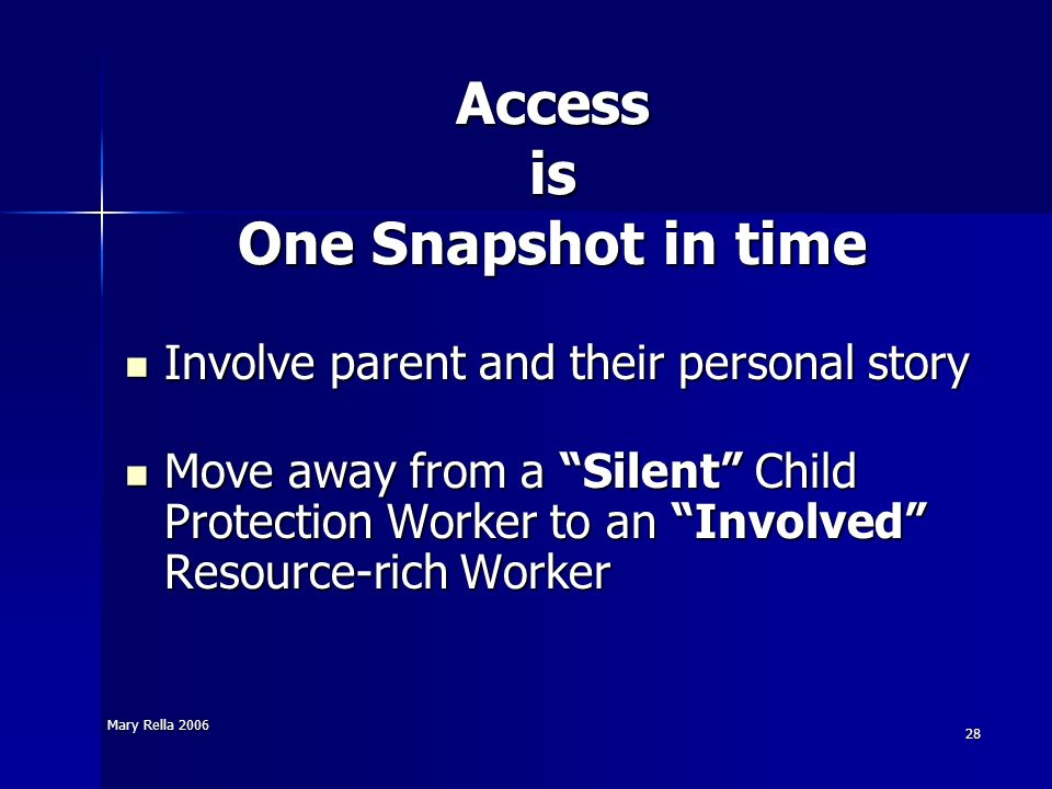 Mary Rella 2006 28 Access is One Snapshot in time Involve parent and their personal story Involve parent and their personal story Move away from a Sil