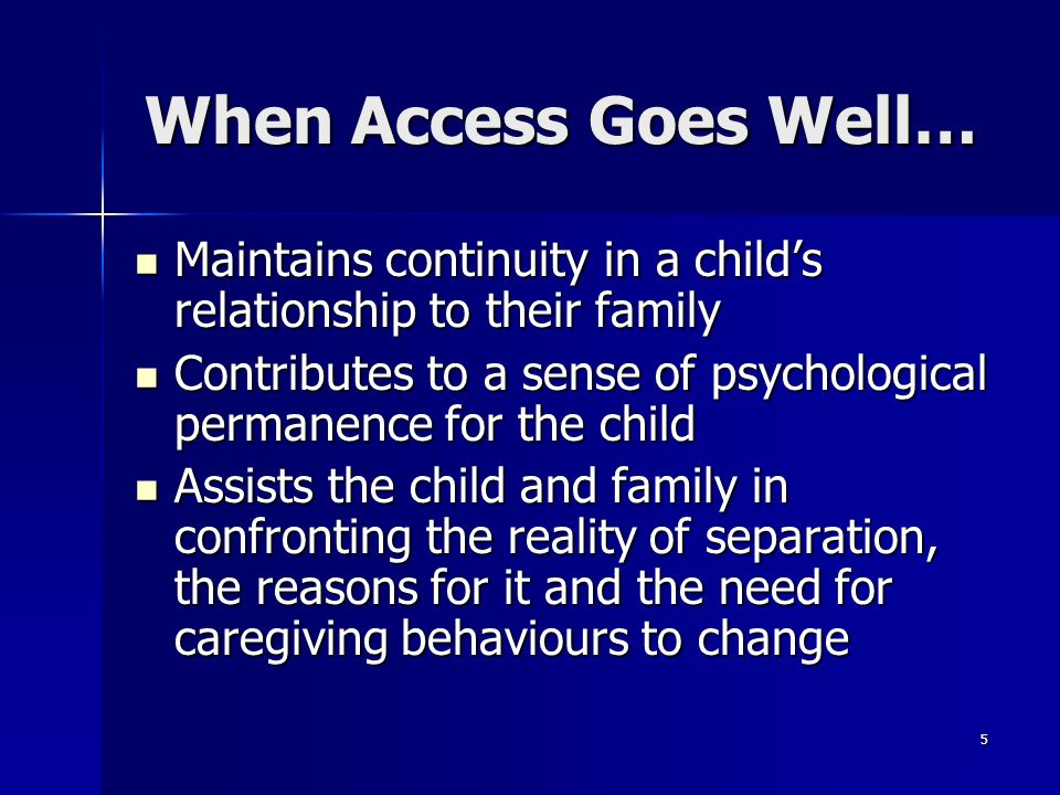 5 When Access Goes Well… Maintains continuity in a childs relationship to their family Maintains continuity in a childs relationship to their family C