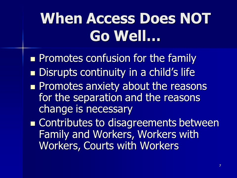 7 When Access Does NOT Go Well… Promotes confusion for the family Promotes confusion for the family Disrupts continuity in a childs life Disrupts cont
